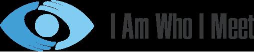I Am Who I Meet